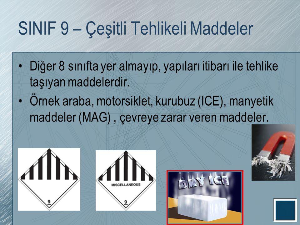 SINIF 9 – Çeşitli Tehlikeli Maddeler Diğer 8 sınıfta yer almayıp, yapıları itibarı ile tehlike taşıyan maddelerdir. Örnek araba, motorsiklet, kurubuz