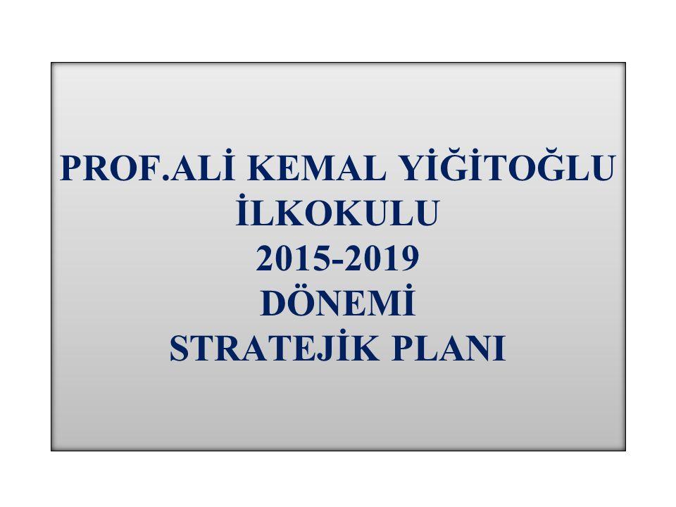 PROF.ALİ KEMAL YİĞİTOĞLU İLKOKULU 2015-2019 DÖNEMİ STRATEJİK PLANI