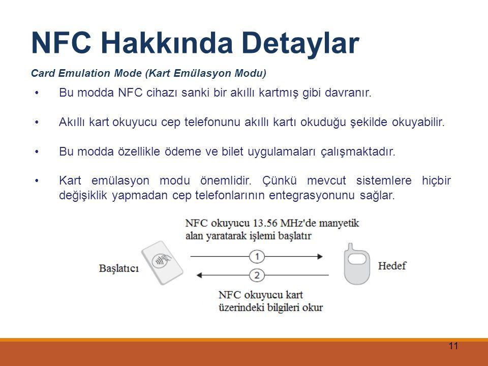 11 NFC Hakkında Detaylar Card Emulation Mode (Kart Emülasyon Modu) Bu modda NFC cihazı sanki bir akıllı kartmış gibi davranır. Akıllı kart okuyucu cep