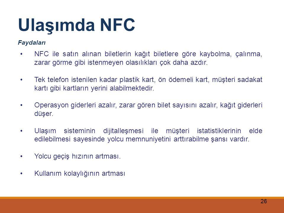 26 Ulaşımda NFC Faydaları NFC ile satın alınan biletlerin kağıt biletlere göre kaybolma, çalınma, zarar görme gibi istenmeyen olasılıkları çok daha az