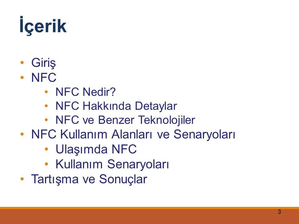 3 Giriş NFC NFC Nedir? NFC Hakkında Detaylar NFC ve Benzer Teknolojiler NFC Kullanım Alanları ve Senaryoları Ulaşımda NFC Kullanım Senaryoları Tartışm