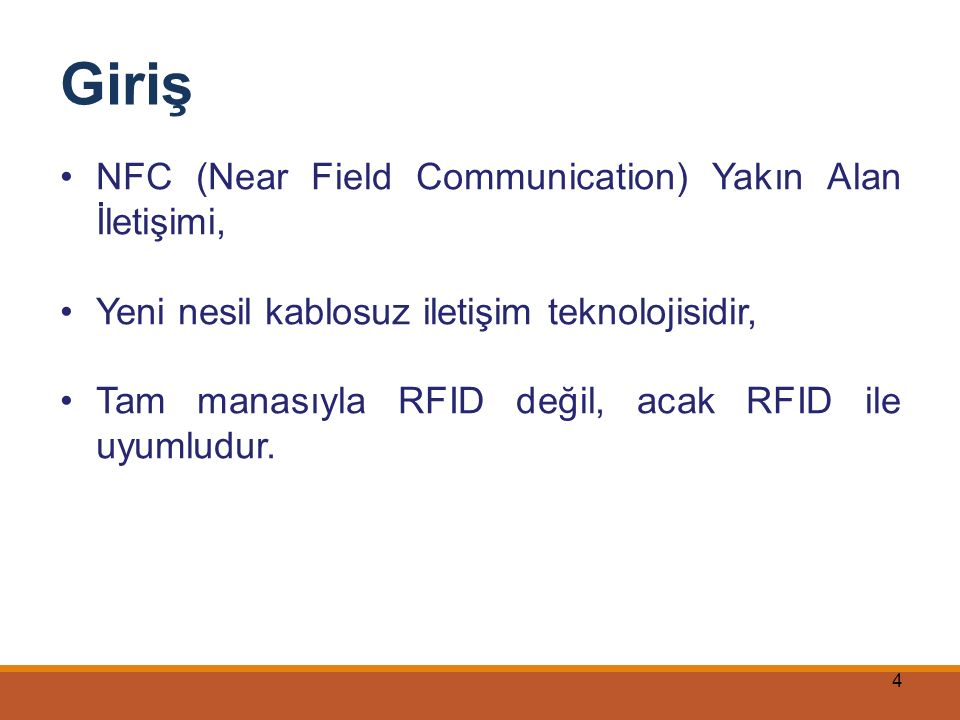 4 NFC (Near Field Communication) Yakın Alan İletişimi, Yeni nesil kablosuz iletişim teknolojisidir, Tam manasıyla RFID değil, acak RFID ile uyumludur.