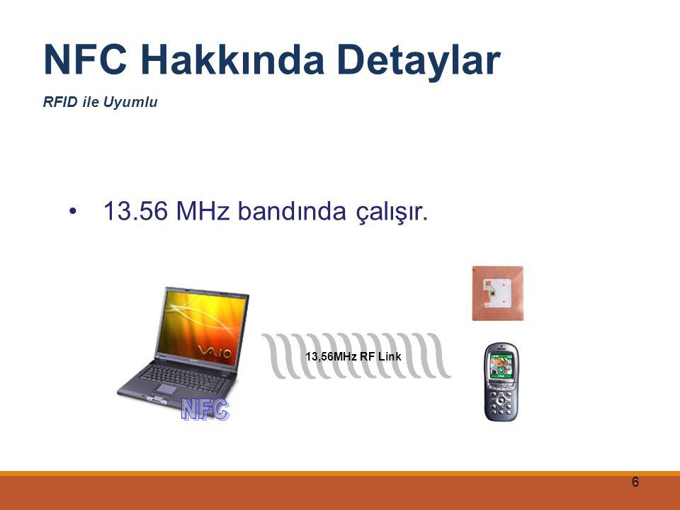 6 NFC Hakkında Detaylar RFID ile Uyumlu 13,56MHz RF Link 13.56 MHz bandında çalışır.