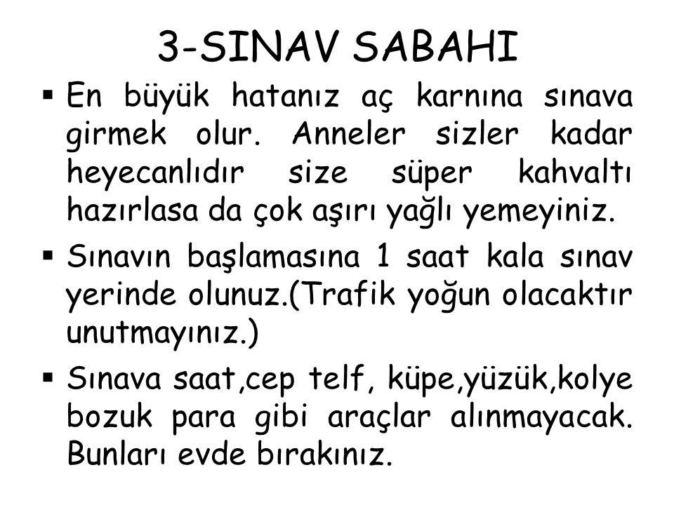 3-SINAV SABAHI  En büyük hatanız aç karnına sınava girmek olur.
