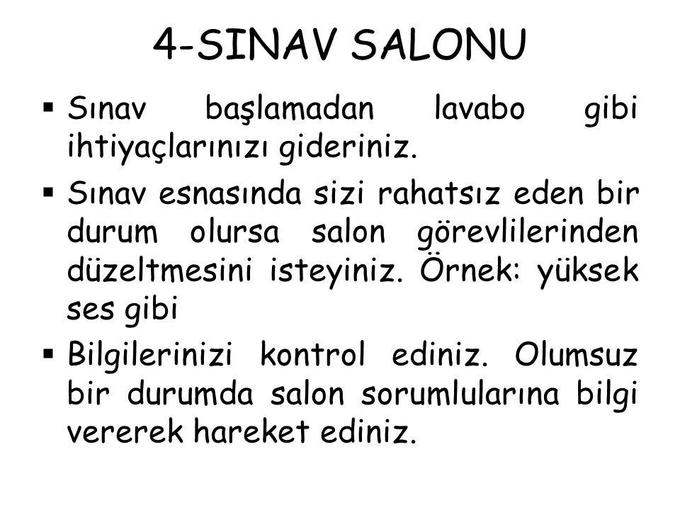 4-SINAV SALONU  Sınav başlamadan lavabo gibi ihtiyaçlarınızı gideriniz.