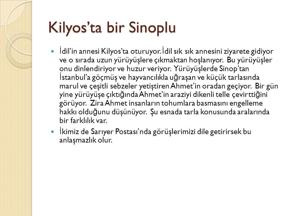 Kilyos'ta bir Sinoplu İ dil'in annesi Kilyos'ta oturuyor. İ dil sık sık annesini ziyarete gidiyor ve o sırada uzun yürüyüşlere çıkmaktan hoşlanıyor. B