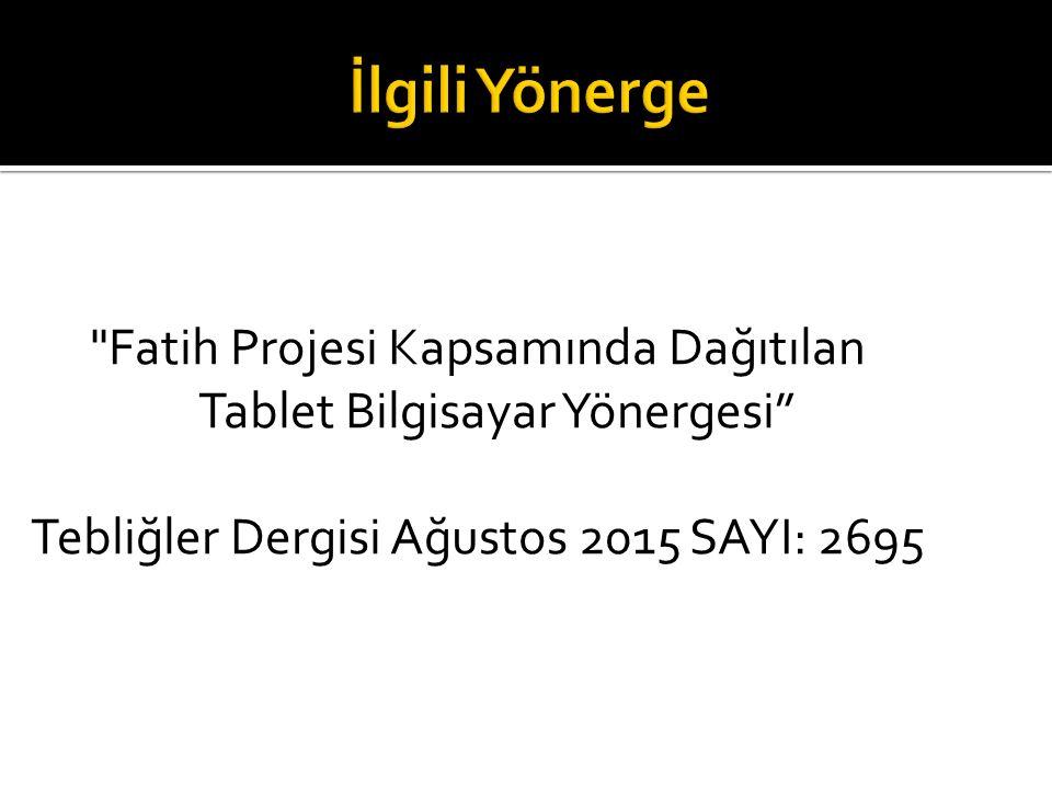 Fatih Projesi Kapsamında Dağıtılan Tablet Bilgisayar Yönergesi Tebliğler Dergisi Ağustos 2015 SAYI: 2695