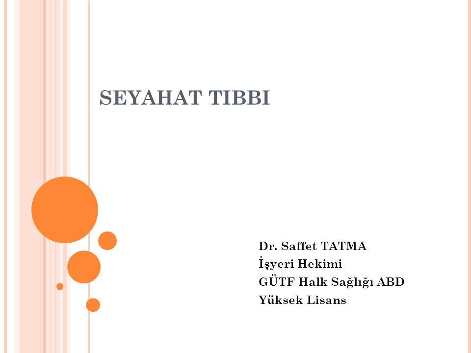 SEYAHAT TIBBI Dr. Saffet TATMA İşyeri Hekimi GÜTF Halk Sağlığı ABD Yüksek Lisans