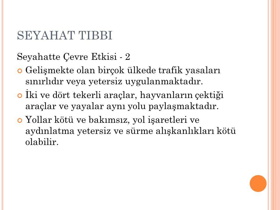 SEYAHAT TIBBI Seyahatte Çevre Etkisi - 2 Gelişmekte olan birçok ülkede trafik yasaları sınırlıdır veya yetersiz uygulanmaktadır. İki ve dört tekerli a