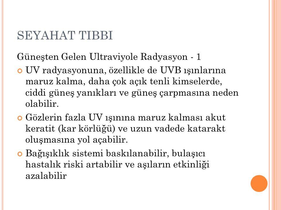 SEYAHAT TIBBI Güneşten Gelen Ultraviyole Radyasyon - 1 UV radyasyonuna, özellikle de UVB ışınlarına maruz kalma, daha çok açık tenli kimselerde, ciddi
