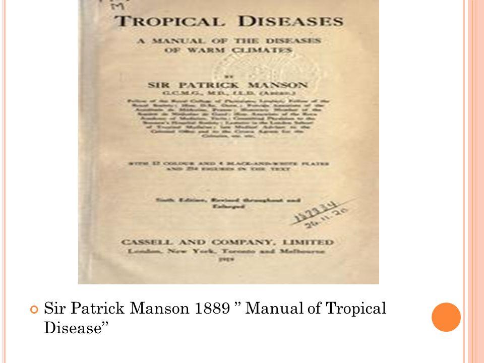 Sir Patrick Manson 1889 '' Manual of Tropical Disease''