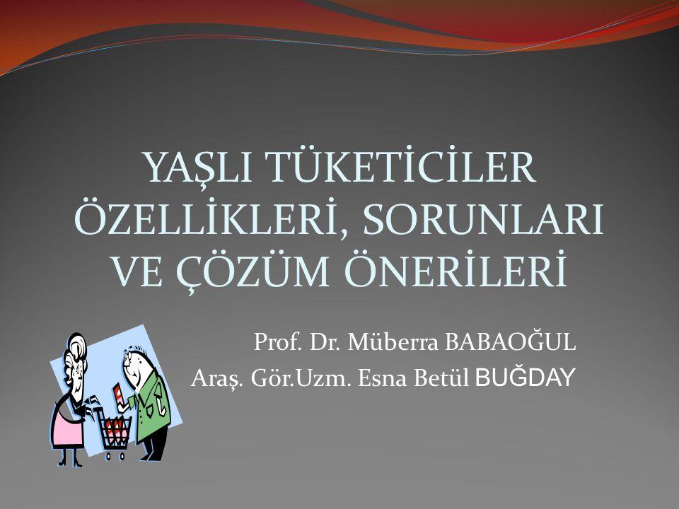 YAŞLI TÜKETİCİLER ÖZELLİKLERİ, SORUNLARI VE ÇÖZÜM ÖNERİLERİ Prof.