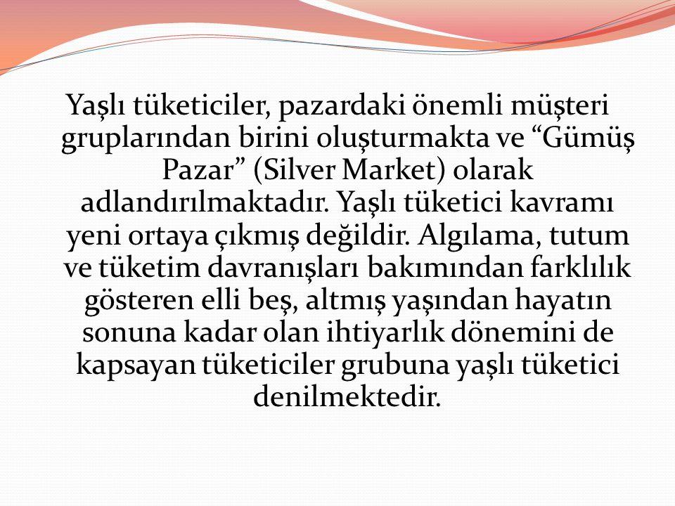 Yaşlı tüketiciler, pazardaki önemli müşteri gruplarından birini oluşturmakta ve Gümüş Pazar (Silver Market) olarak adlandırılmaktadır.