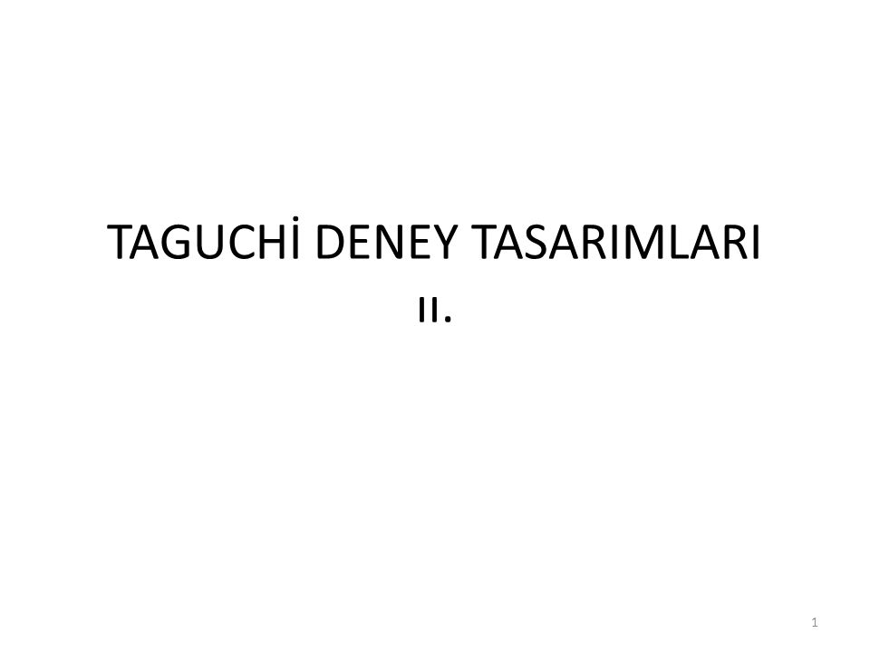 TAGUCHİ DENEY TASARIMLARI ıı. 1