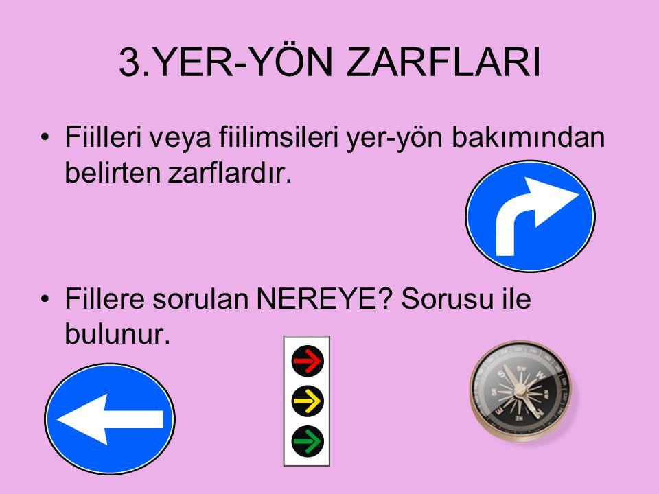 2.ZAMAN ZARFLARI Fiillerin veya fiilimsilerin anlamını zaman bakımından sınırlandıran sözcüklerdir. Fiillere sorulan NE ZAMAN? Sorusu ile bulunur. ÖRN