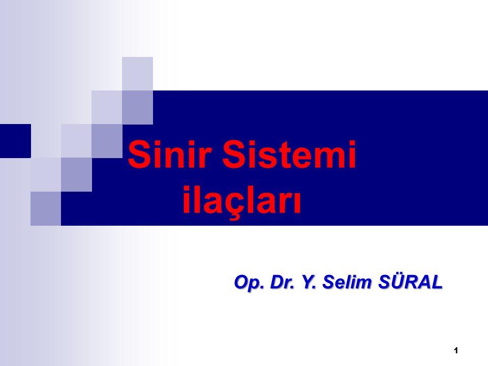 1 Sinir Sistemi ilaçları Op. Dr. Y. Selim SÜRAL