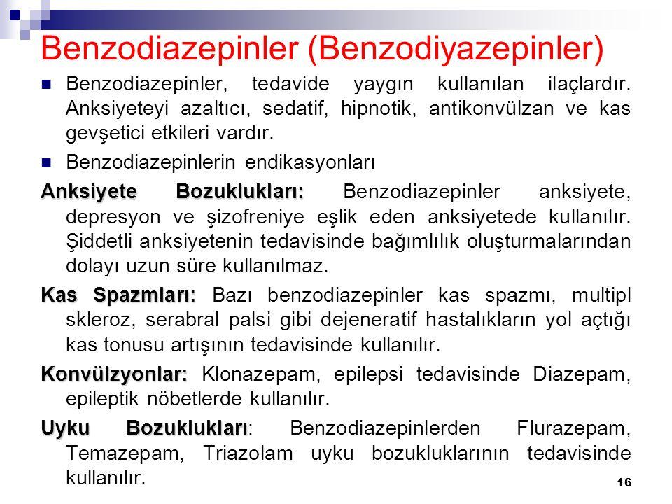 Benzodiazepinler (Benzodiyazepinler) Benzodiazepinler, tedavide yaygın kullanılan ilaçlardır. Anksiyeteyi azaltıcı, sedatif, hipnotik, antikonvülzan v