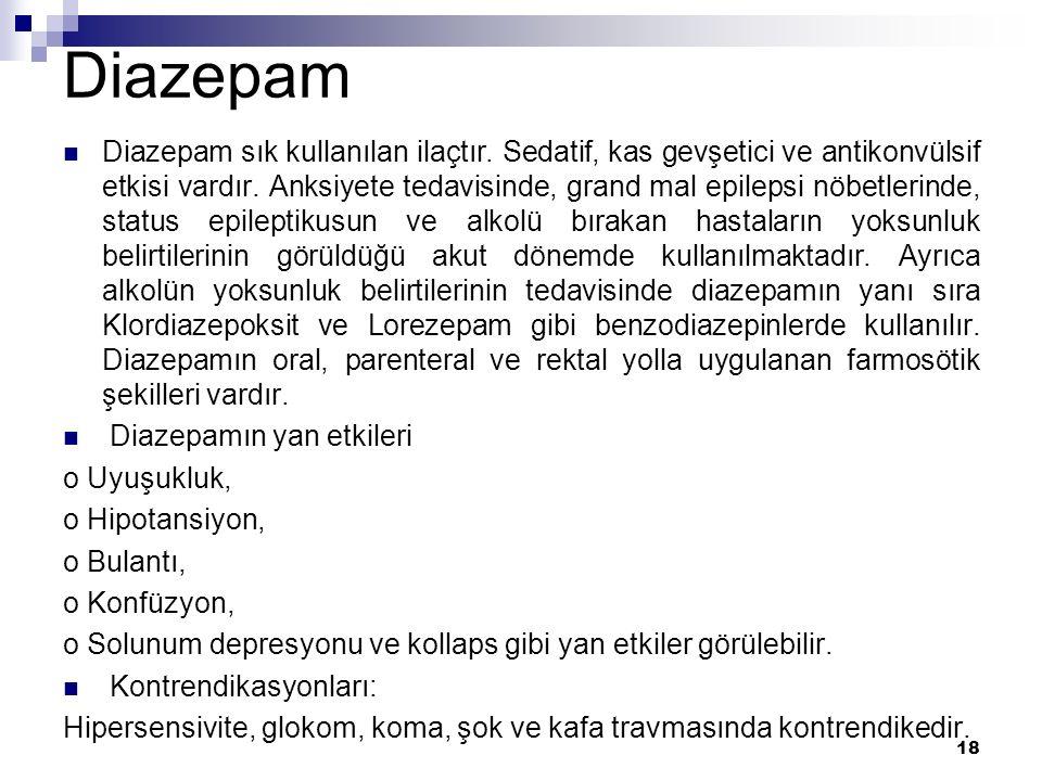 Diazepam Diazepam sık kullanılan ilaçtır. Sedatif, kas gevşetici ve antikonvülsif etkisi vardır. Anksiyete tedavisinde, grand mal epilepsi nöbetlerind