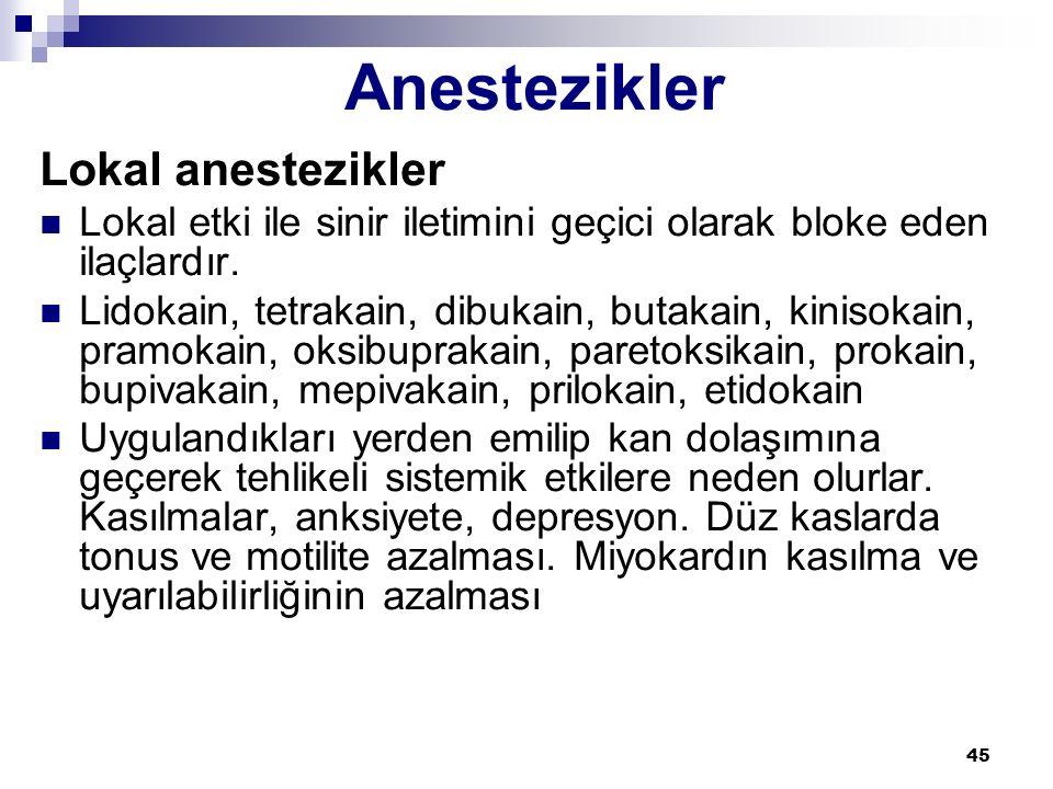 45 Lokal anestezikler Lokal etki ile sinir iletimini geçici olarak bloke eden ilaçlardır. Lidokain, tetrakain, dibukain, butakain, kinisokain, pramoka