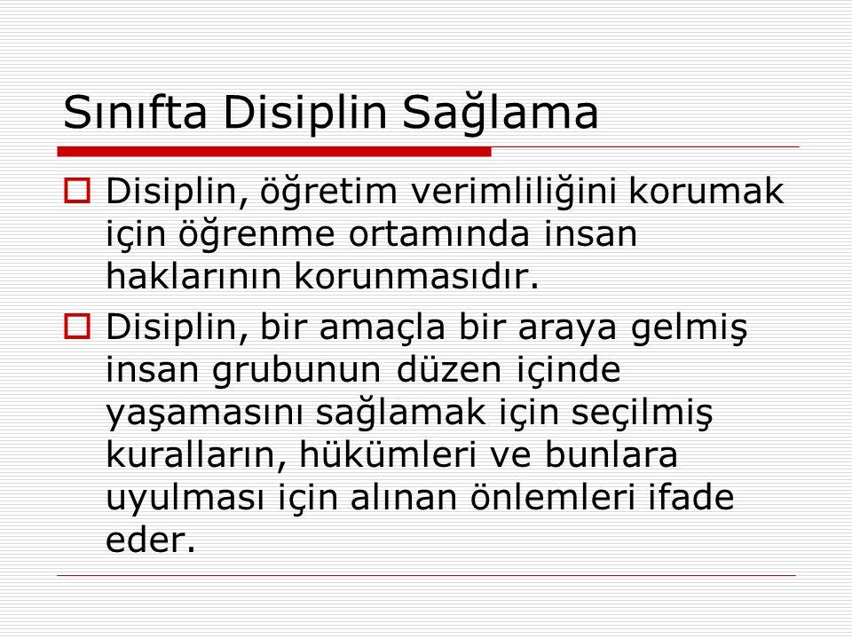 Sınıfta Disiplin Sağlama  Disiplin, öğretim verimliliğini korumak için öğrenme ortamında insan haklarının korunmasıdır.