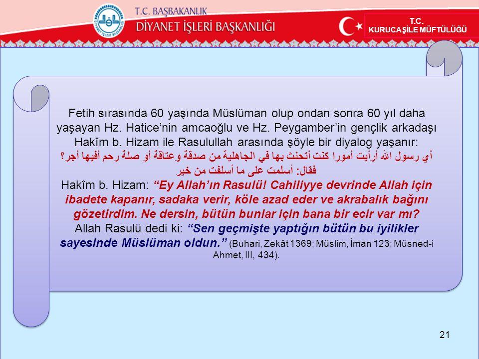 21 T.C. KURUCAŞİLE MÜFTÜLÜĞÜ Fetih sırasında 60 yaşında Müslüman olup ondan sonra 60 yıl daha yaşayan Hz. Hatice'nin amcaoğlu ve Hz. Peygamber'in genç
