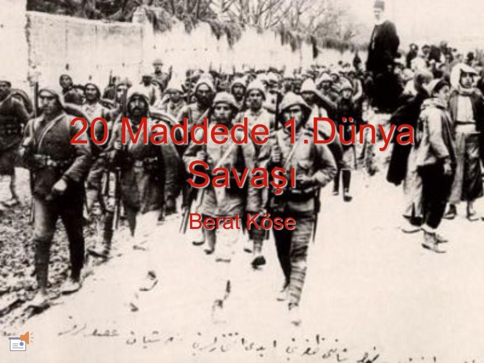 1) 1.Dünya Savaşı Birinci Dünya Savaşı, 28 Temmuz 1914'te başlayan ve 11 Kasım 1918 de sona eren Avrupa merkezli küresel savaştır.