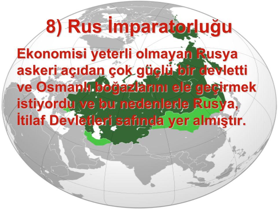 8) Rus İmparatorluğu Ekonomisi yeterli olmayan Rusya askeri açıdan çok güçlü bir devletti ve Osmanlı boğazlarını ele geçirmek istiyordu ve bu nedenler