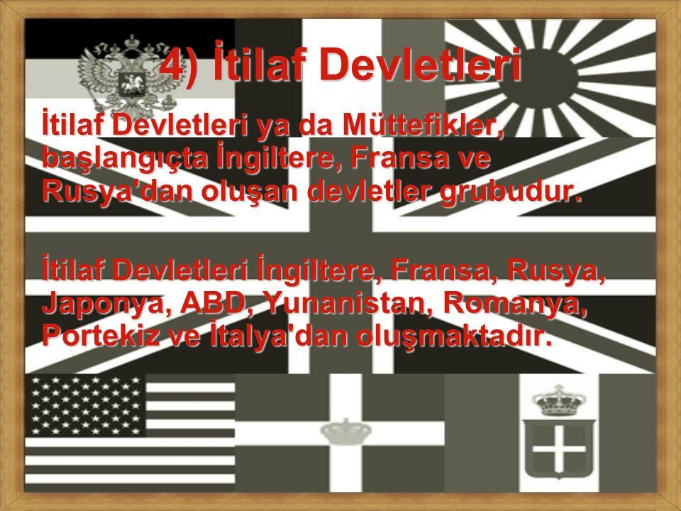 4) İtilaf Devletleri İtilaf Devletleri ya da Müttefikler, başlangıçta İngiltere, Fransa ve Rusya'dan oluşan devletler grubudur. İtilaf Devletleri İngi