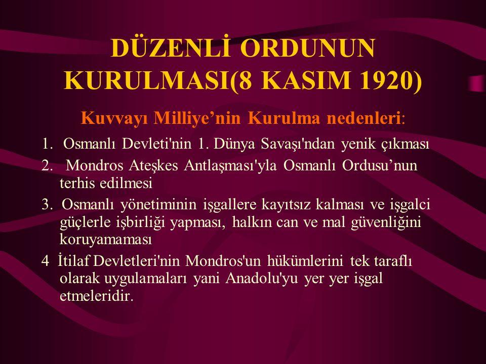 DÜZENLİ ORDUNUN KURULMASI(8 KASIM 1920) Kuvvayı Milliye'nin Kurulma nedenleri: 1. Osmanlı Devleti'nin 1. Dünya Savaşı'ndan yenik çıkması 2. Mondros At