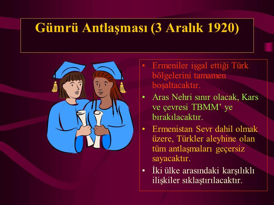 Gümrü Antlaşması (3 Aralık 1920) Ermeniler işgal ettiği Türk bölgelerini tamamen boşaltacaktır. Aras Nehri sınır olacak, Kars ve çevresi TBMM' ye bıra