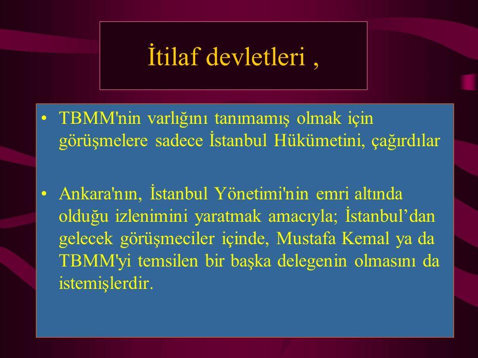İtilaf devletleri, TBMM'nin varlığını tanımamış olmak için görüşmelere sadece İstanbul Hükümetini, çağırdılar Ankara'nın, İstanbul Yönetimi'nin emri a