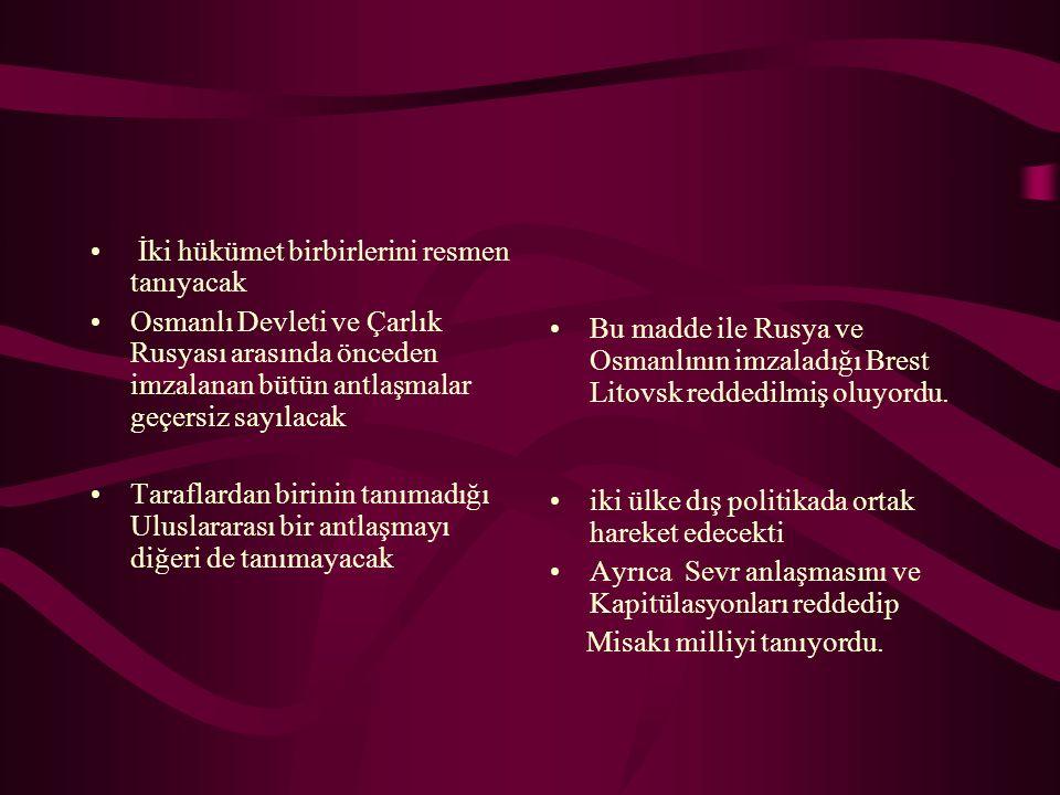 İki hükümet birbirlerini resmen tanıyacak Osmanlı Devleti ve Çarlık Rusyası arasında önceden imzalanan bütün antlaşmalar geçersiz sayılacak Taraflarda