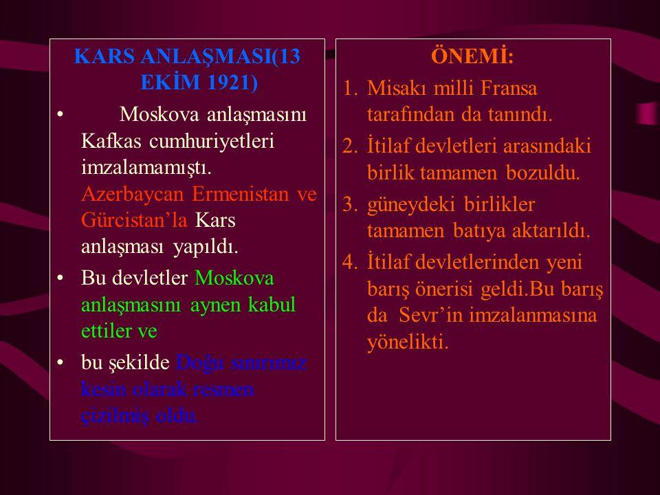 KARS ANLAŞMASI(13 EKİM 1921) Moskova anlaşmasını Kafkas cumhuriyetleri imzalamamıştı. Azerbaycan Ermenistan ve Gürcistan'la Kars anlaşması yapıldı. Bu