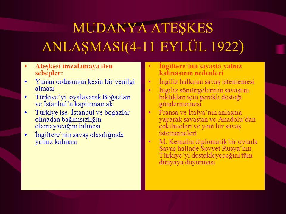 MUDANYA ATEŞKES ANLAŞMASI(4-11 EYLÜL 1922 ) Ateşkesi imzalamaya iten sebepler: Yunan ordusunun kesin bir yenilgi alması Türkiye'yi oyalayarak Boğazlar