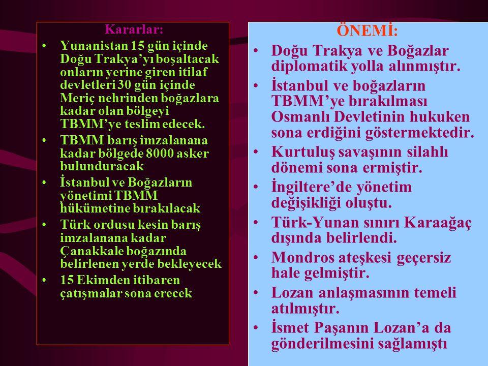 Kararlar: Yunanistan 15 gün içinde Doğu Trakya'yı boşaltacak onların yerine giren itilaf devletleri 30 gün içinde Meriç nehrinden boğazlara kadar olan