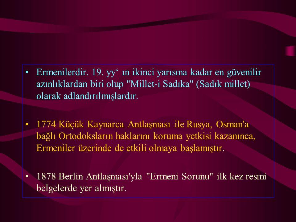 Ermenilerdir. 19. yy' ın ikinci yarısına kadar en güvenilir azınlıklardan biri olup