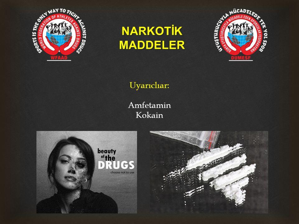NARKOTİKMADDELER Uyarıclıar: Amfetamin Kokain