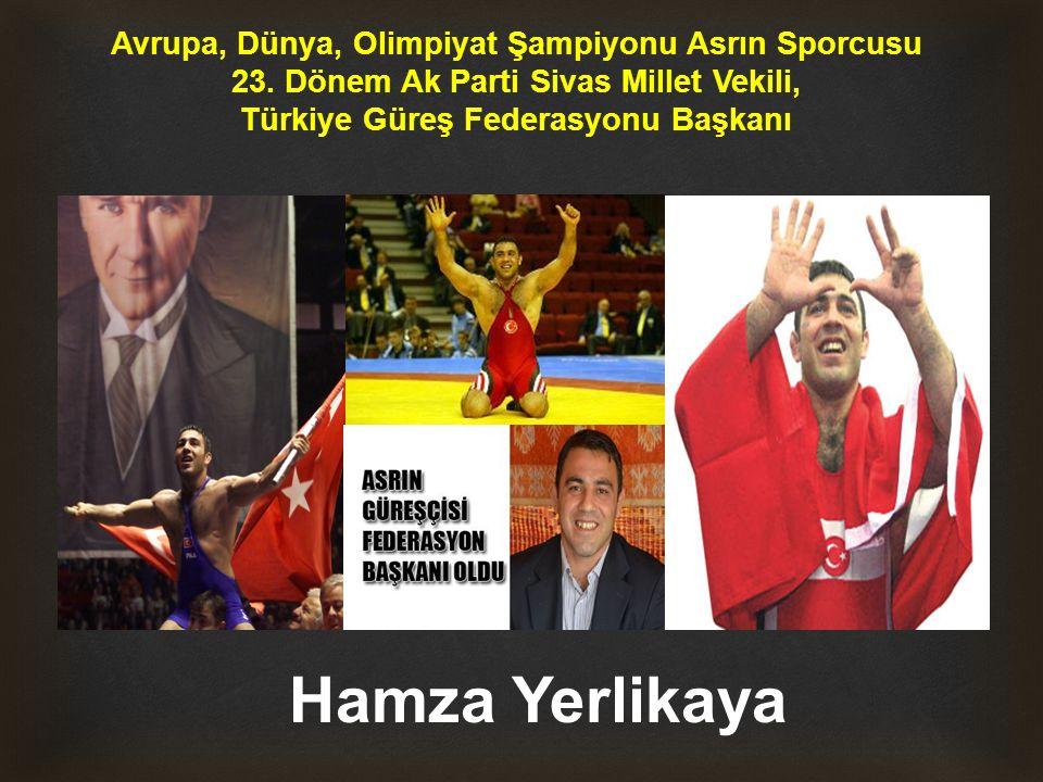 Avrupa, Dünya, Olimpiyat Şampiyonu Asrın Sporcusu 23. Dönem Ak Parti Sivas Millet Vekili, Türkiye Güreş Federasyonu Başkanı Hamza Yerlikaya