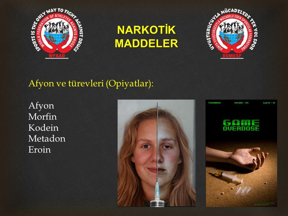 NARKOTİKMADDELER Afyon ve türevleri (Opiyatlar): Afyon Morfin Kodein Metadon Eroin