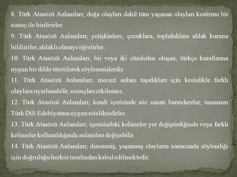 8. Türk Atasözü Anlamları; doğa olayları dahil tüm yaşanan olayları kestirme bir sonuç ile birdirirler. 9. Türk Atasözü Anlamları; yetişkinlere, çocuk