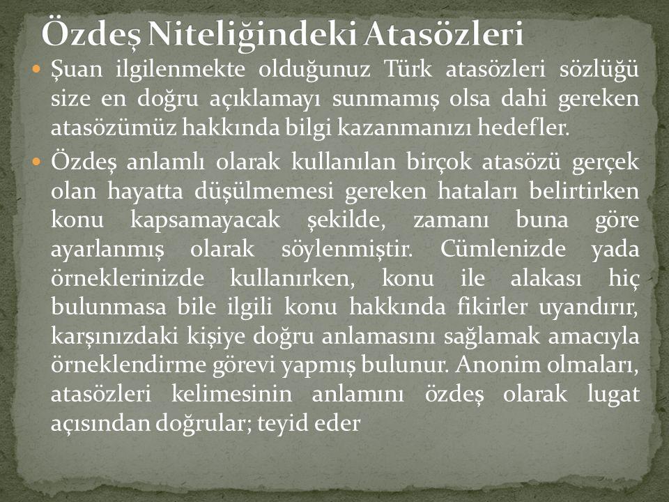 Şuan ilgilenmekte olduğunuz Türk atasözleri sözlüğü size en doğru açıklamayı sunmamış olsa dahi gereken atasözümüz hakkında bilgi kazanmanızı hedefler.