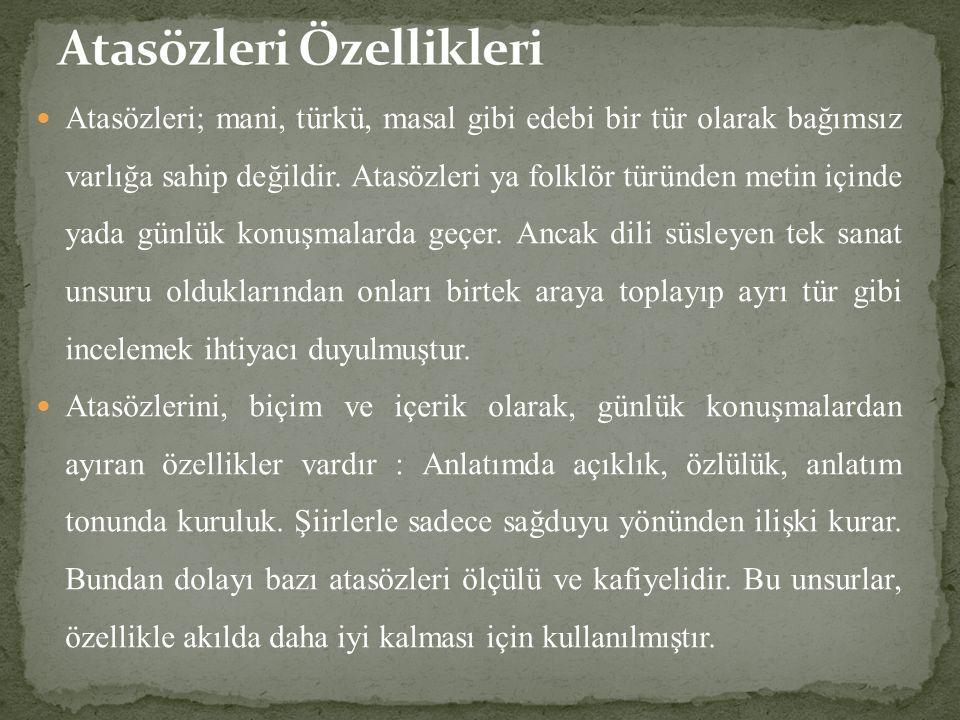 Atasözleri; mani, türkü, masal gibi edebi bir tür olarak bağımsız varlığa sahip değildir.