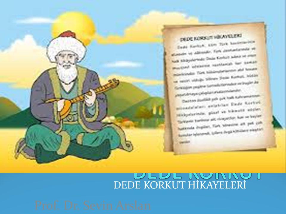 DEDE KORKUT HİKAYELERİ Prof. Dr. Sevin Arslan