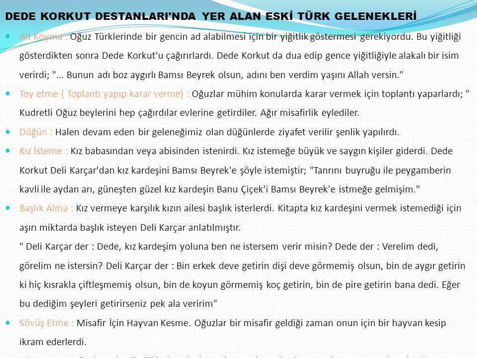 DEDE KORKUT DESTANLARI'NDA YER ALAN ESKİ TÜRK GELENEKLERİ Ad Koyma : Oğuz Türklerinde bir gencin ad alabilmesi için bir yiğitlik göstermesi gerekiyord