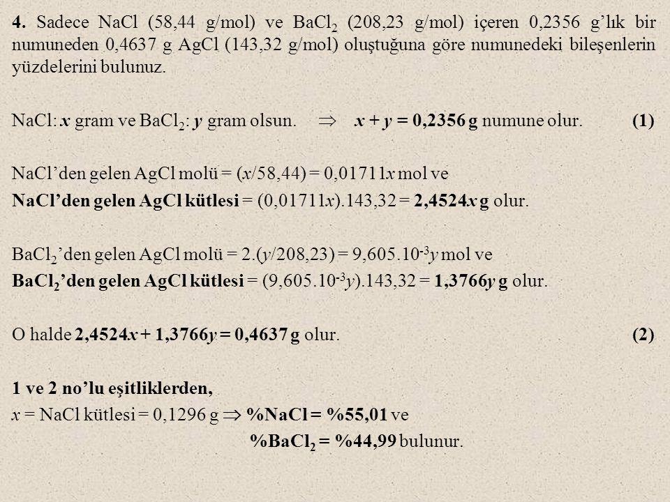 4. Sadece NaCl (58,44 g/mol) ve BaCl 2 (208,23 g/mol) içeren 0,2356 g'lık bir numuneden 0,4637 g AgCl (143,32 g/mol) oluştuğuna göre numunedeki bileşe