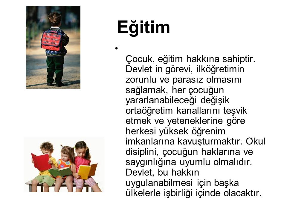 Eğitim Çocuk, eğitim hakkına sahiptir.