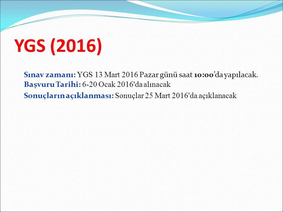YGS (2016) Sınav zamanı: YGS 13 Mart 2016 Pazar günü saat 10:00'da yapılacak. Başvuru Tarihi: 6-20 Ocak 2016'da alınacak Sonuçların açıklanması: Sonuç