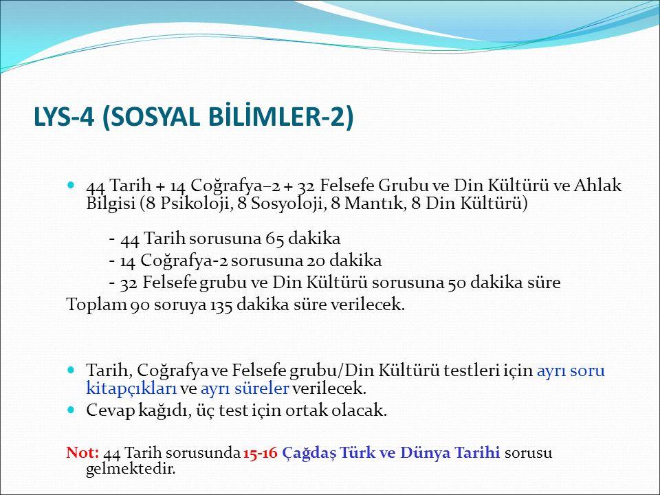 LYS-4 (SOSYAL BİLİMLER-2) 44 Tarih + 14 Coğrafya–2 + 32 Felsefe Grubu ve Din Kültürü ve Ahlak Bilgisi (8 Psikoloji, 8 Sosyoloji, 8 Mantık, 8 Din Kültü