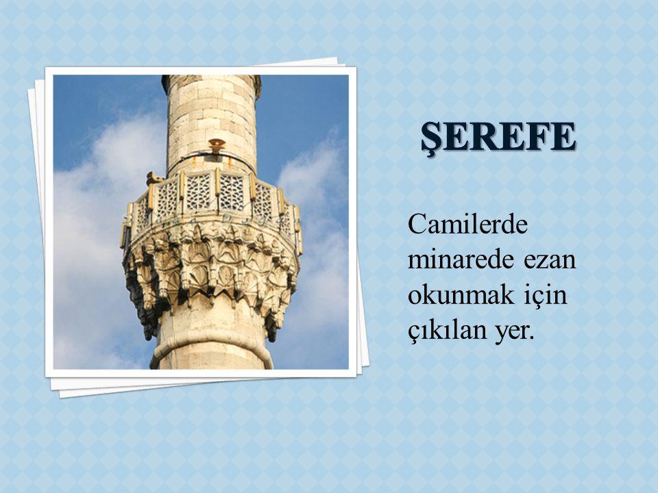 Camilerde minarede ezan okunmak için çıkılan yer.
