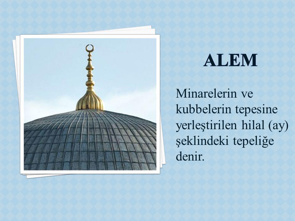 Minarelerin ve kubbelerin tepesine yerleştirilen hilal (ay) şeklindeki tepeliğe denir.